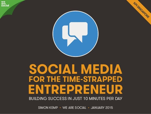 Social Media For Entrepreneurs • @eskimon • 1We Are Social SOCIAL MEDIA SIMON KEMP • WE ARE SOCIAL • JANUARY 2015 BUILDING...