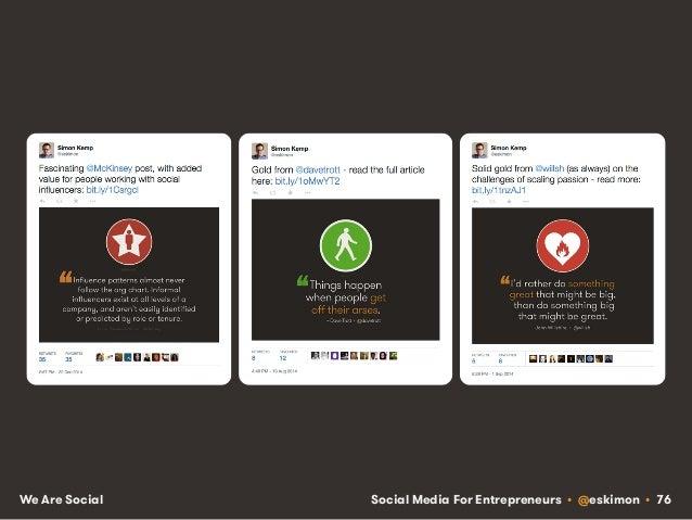 Social Media For Entrepreneurs • @eskimon • 76We Are Social