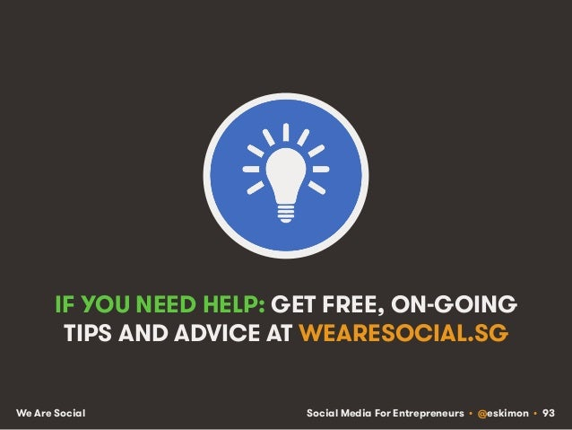 Social Media For Entrepreneurs • @eskimon • 93We Are Social IF YOU NEED HELP: GET FREE, ON-GOING TIPS AND ADVICE AT WEARES...