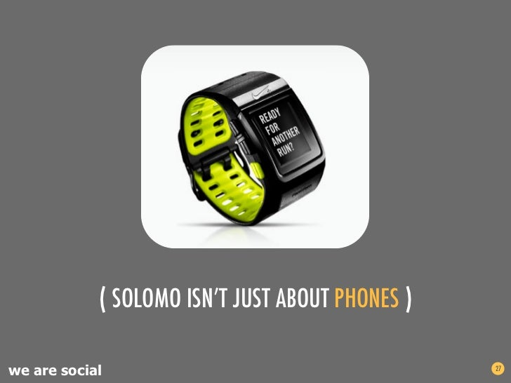 ( SOLOMO ISN'T JUST ABOUT PHONES )we are social                                    27
