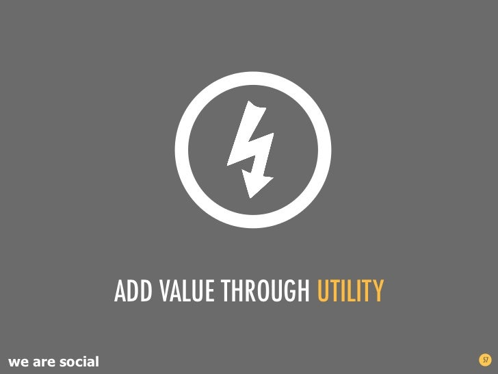 ADD VALUE THROUGH UTILITYwe are social                               57