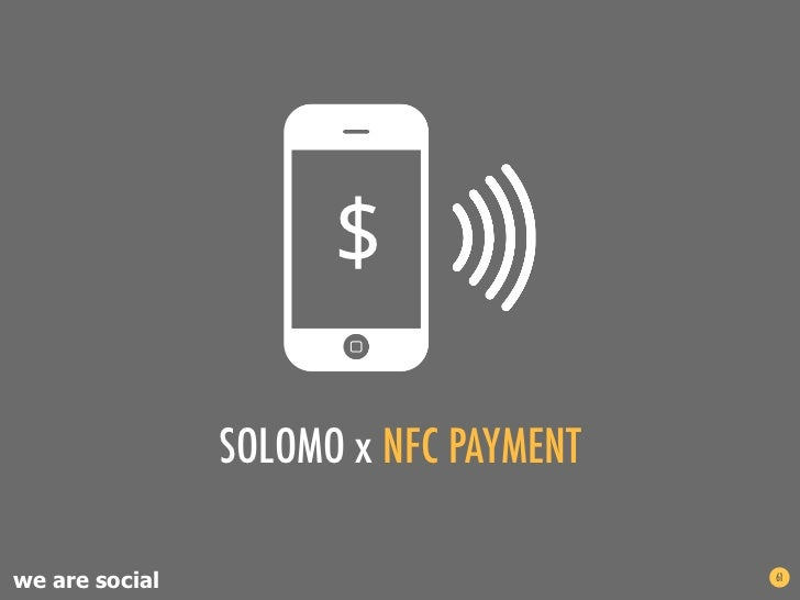 $                SOLOMO x NFC PAYMENTwe are social                          61