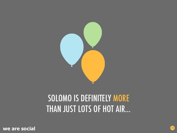 SOLOMO IS DEFINITELY MORE                THAN JUST LOTS OF HOT AIR…we are social                                73