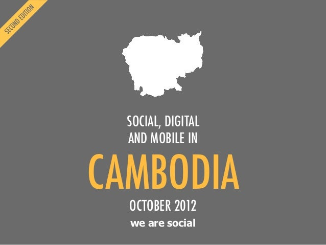 SOCIAL, DIGITAL  AND MOBILE INCAMBODIA  OCTOBER 2012  we are social