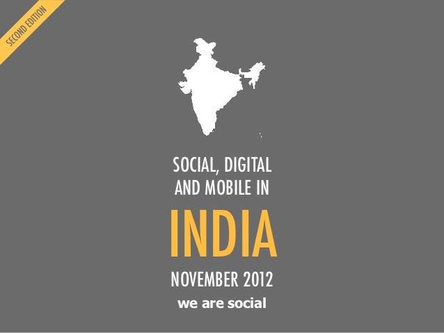 SOCIAL, DIGITALAND MOBILE ININDIANOVEMBER 2012we are social