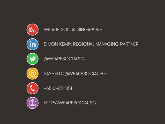 WE ARE SOCIAL SINGAPORE  SIMON KEMP, REGIONAL MANAGING PARTNER  @WEARESOCIALSG  SAYHELLO@WEARESOCIAL.SG  +65 6423 1051  HT...