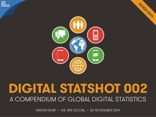 We Are Social http://wearesocial.sg • @wearesocialsg DIGITAL STATSHOT 002 SIMON KEMP • WE ARE SOCIAL • 03 NOVEMBER 2014 A ...