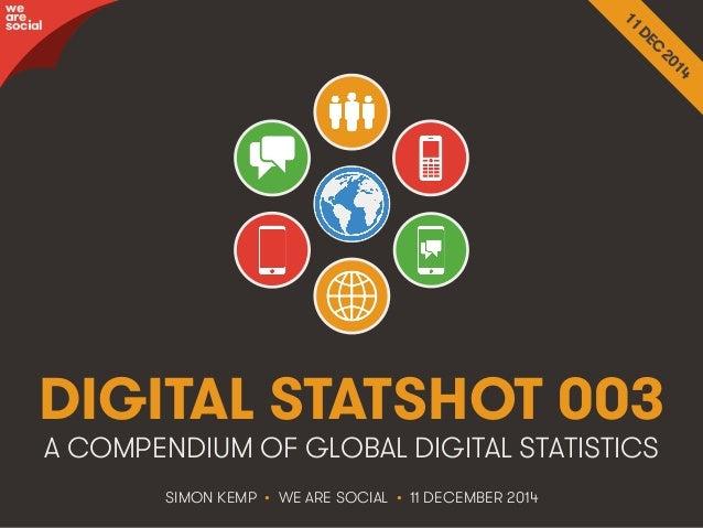 awree social  DIGITAL STATSHOT 003  A COMPENDIUM OF GLOBAL DIGITAL STATISTICS  SIMON KEMP • WE ARE SOCIAL • 11 DECEMBER 20...