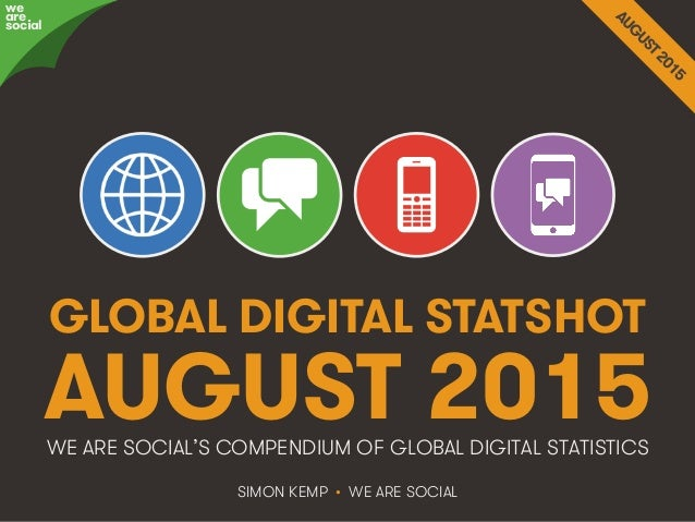 We Are Social http://wearesocial.sg • @wearesocialsg GLOBAL DIGITAL STATSHOT SIMON KEMP • WE ARE SOCIAL WE ARE SOCIAL'S CO...
