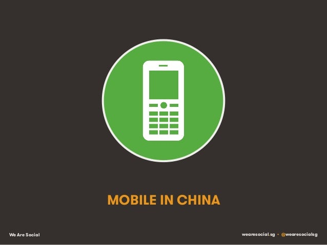 We Are Social wearesocial.sg • @wearesocialsg MOBILE IN CHINA