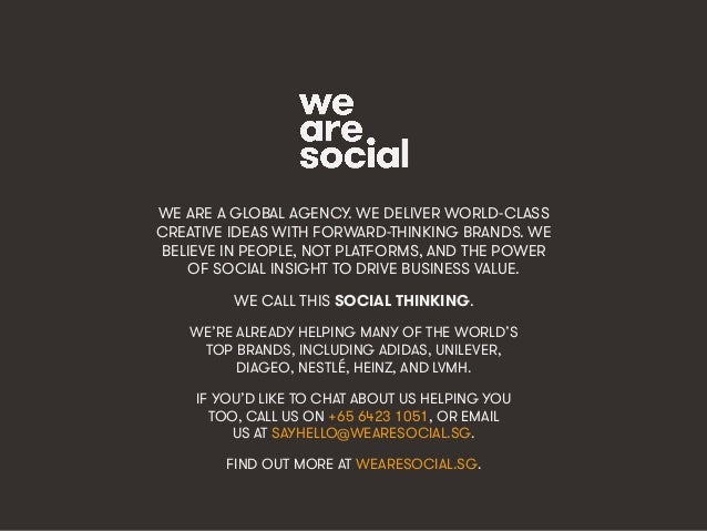 We Are Social wearesocial.sg • @wearesocialsg WE ARE A GLOBAL AGENCY. WE DELIVER WORLD-CLASS CREATIVE IDEAS WITH FORWARD-T...