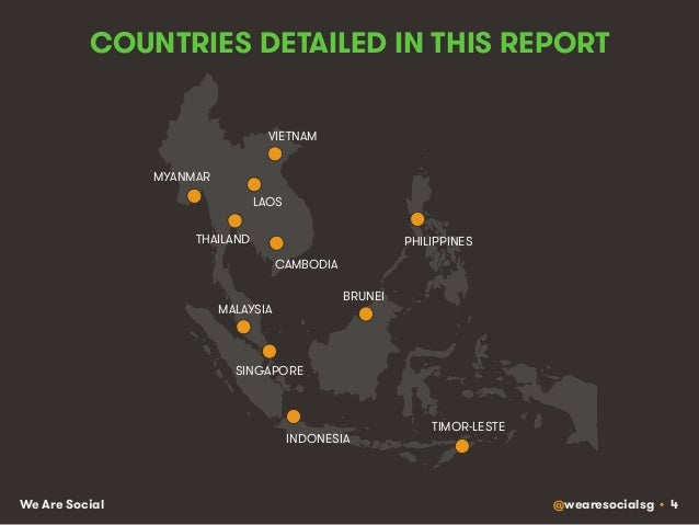 @wearesocialsg • 4We Are Social COUNTRIES DETAILED IN THIS REPORT BRUNEI CAMBODIA INDONESIA LAOS MALAYSIA MYANMAR PHILIPPI...