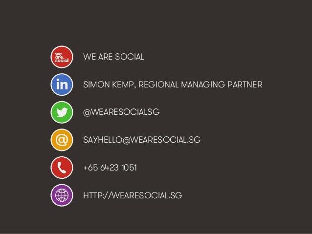 We Are Social @wearesocialsg • 375 WE ARE SOCIAL SIMON KEMP, REGIONAL MANAGING PARTNER @WEARESOCIALSG SAYHELLO@WEARESOCIAL...