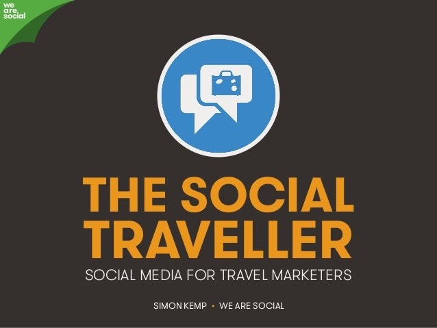 @eskimon • #TheSocialTraveller • 1We Are Social THE SOCIAL TRAVELLER SIMON KEMP • WE ARE SOCIAL SOCIAL MEDIA FOR TRAVEL MA...
