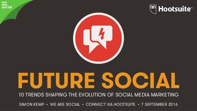 #HootConnect • @eskimon • 1& FUTURE SOCIAL HOW SOCIAL MEDIA MARKETING SIMON KEMP • WE ARE SOCIAL • CONNECT VIA HOOTSUITE •...