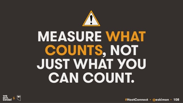 #HootConnect • @eskimon • 108& MEASURE WHAT COUNTS, NOT JUST WHAT YOU CAN COUNT.