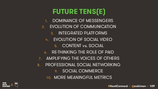 #HootConnect • @eskimon • 109& FUTURE TENS(E) 1. DOMINANCE OF MESSENGERS 2. EVOLUTION OF COMMUNICATION 3. INTEGRATED PLATF...