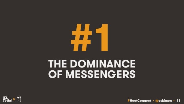 #HootConnect • @eskimon • 11& #1THE DOMINANCE OF MESSENGERS