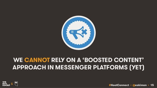 #HootConnect • @eskimon • 15& WE CANNOT RELY ON A 'BOOSTED CONTENT' APPROACH IN MESSENGER PLATFORMS (YET)