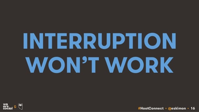 #HootConnect • @eskimon • 16& INTERRUPTION WON'T WORK