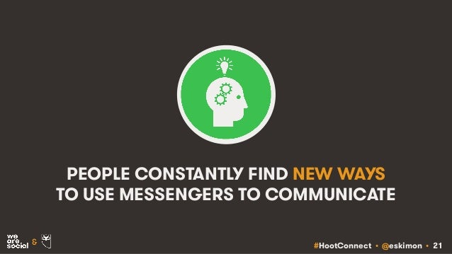 #HootConnect • @eskimon • 21& PEOPLE CONSTANTLY FIND NEW WAYS TO USE MESSENGERS TO COMMUNICATE