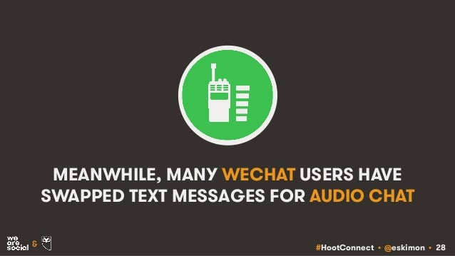 #HootConnect • @eskimon • 28& MEANWHILE, MANY WECHAT USERS HAVE SWAPPED TEXT MESSAGES FOR AUDIO CHAT