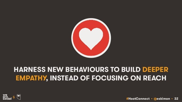 #HootConnect • @eskimon • 32& HARNESS NEW BEHAVIOURS TO BUILD DEEPER EMPATHY, INSTEAD OF FOCUSING ON REACH
