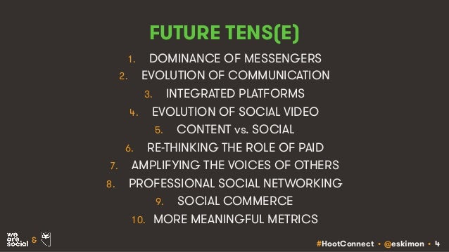 #HootConnect • @eskimon • 4& FUTURE TENS(E) 1. DOMINANCE OF MESSENGERS 2. EVOLUTION OF COMMUNICATION 3. INTEGRATED PLATFOR...