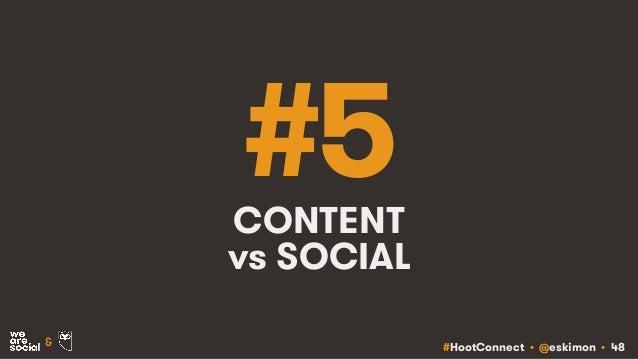#HootConnect • @eskimon • 48& #5CONTENT vs SOCIAL