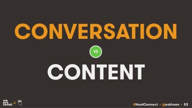 #HootConnect • @eskimon • 53& CONVERSATION CONTENT VS