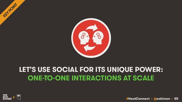#HootConnect • @eskimon • 55& LET'S USE SOCIAL FOR ITS UNIQUE POWER: ONE-TO-ONE INTERACTIONS AT SCALE