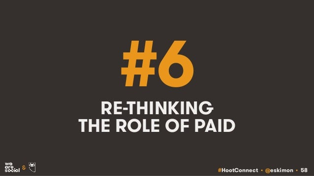 #HootConnect • @eskimon • 58& #6RE-THINKING THE ROLE OF PAID