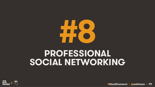 #HootConnect • @eskimon • 79& #8PROFESSIONAL SOCIAL NETWORKING