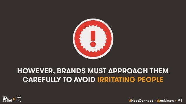 #HootConnect • @eskimon • 91& HOWEVER, BRANDS MUST APPROACH THEM CAREFULLY TO AVOID IRRITATING PEOPLE