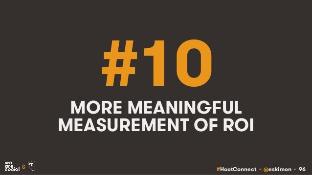 #HootConnect • @eskimon • 96& #10MORE MEANINGFUL MEASUREMENT OF ROI