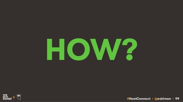 #HootConnect • @eskimon • 99& HOW?
