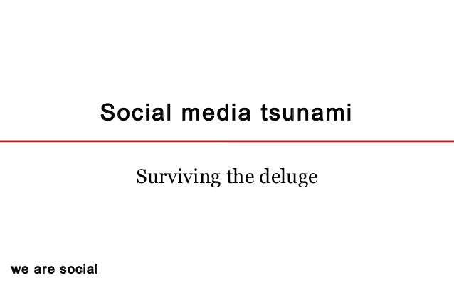 we are social Social media tsunami Surviving the deluge