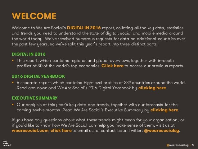 @wearesocialsg • 4 WELCOME Welcome to We Are Social's DIGITAL IN 2016 report, collating all the key data, statistics and t...