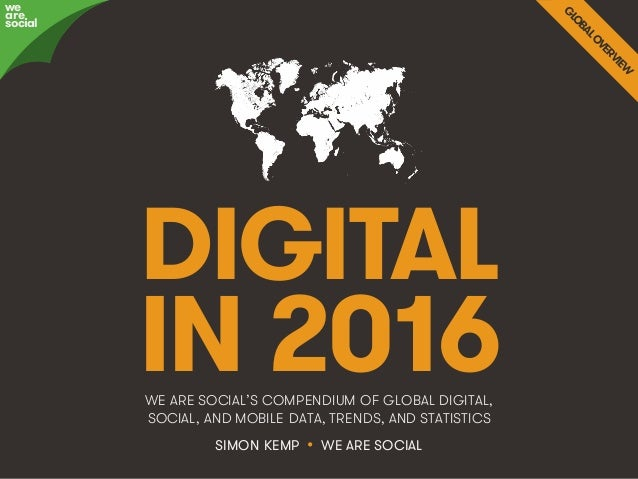 @wearesocialsg • 1 DIGITAL IN 2016WE ARE SOCIAL'S COMPENDIUM OF GLOBAL DIGITAL, SOCIAL, AND MOBILE DATA, TRENDS, AND STATI...