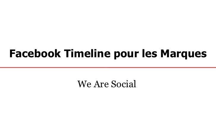 Facebook Timeline pour les Marques           We Are Social