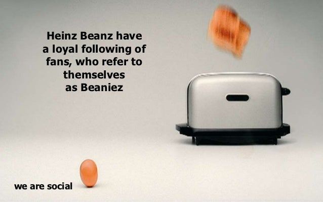 Heinz Beanz have      a loyal following of       fans, who refer to          themselves           as Beaniezwe are social
