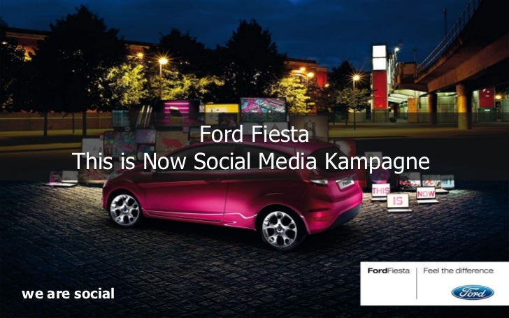 Ford Fiesta      This is Now Social Media Kampagnewe are social