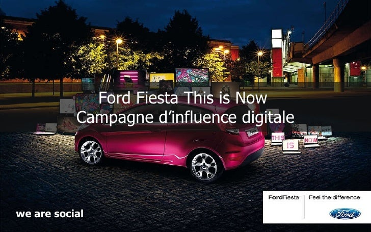 Ford Fiesta This is Now  Campagne d'influence digitale we are social