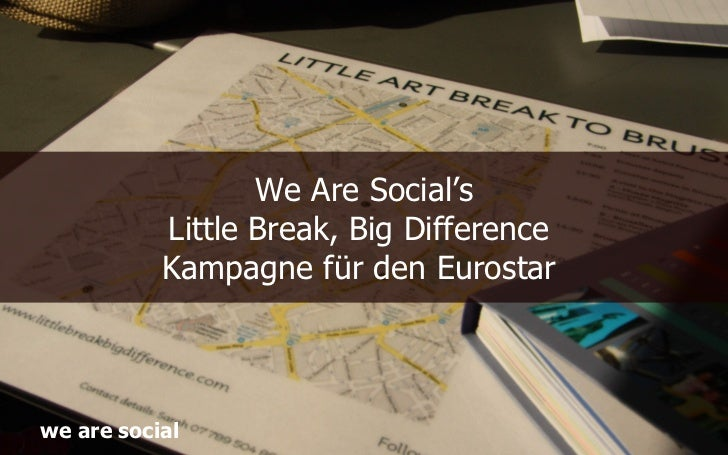 We Are Social's           Little Break, Big Difference           Kampagne für den Eurostarwe are social