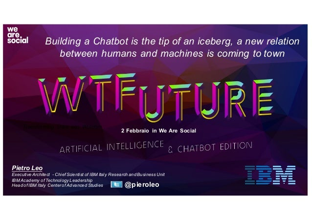 @pieroleo Building  a  Chatbot is  the  tip  of  an  iceberg,  a  new  relation   between  humans  and  machines  is  comi...