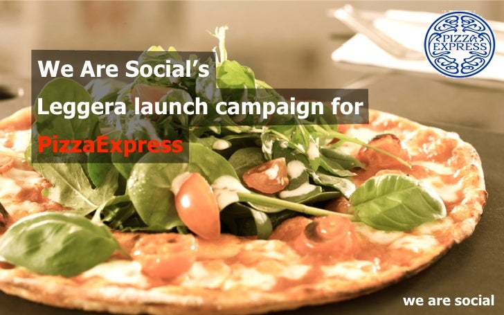 We Are Social's Leggera launch campaign for PizzaExpress                                   we are social