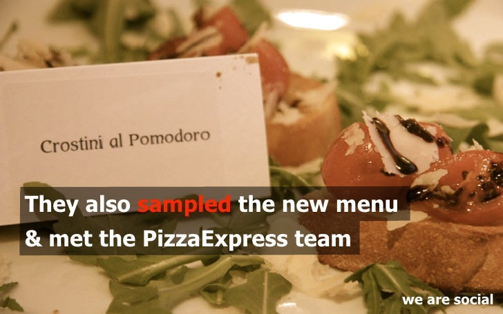 They also sampled the new menu & met the PizzaExpress team                                   we are social