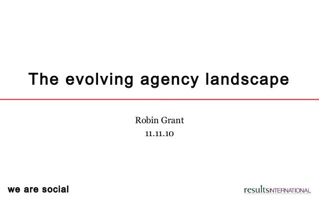 we are social The evolving agency landscape Robin Grant 11.11.10