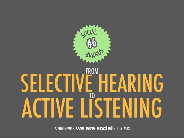 SELECTIVE HEARING 1 #6 SIMON KEMP • we are social• JULY 2013 ACTIVE LISTENING TO FROM