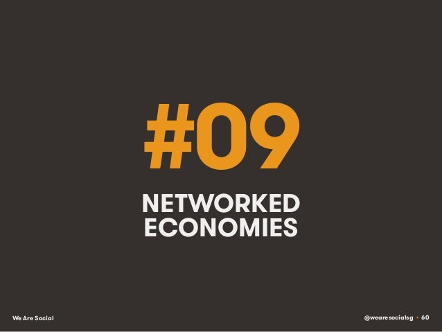 @wearesocialsg • 60We Are Social #09NETWORKED ECONOMIES